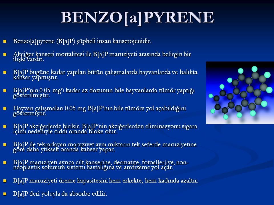 BENZO[a]PYRENE Benzo[a]pyrene (B[a]P) şüpheli insan kanserojenidir.